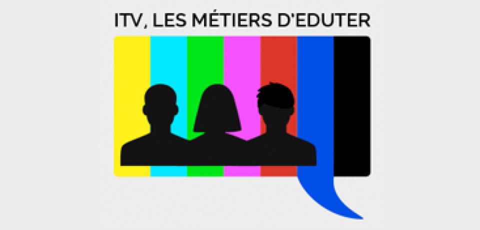 ITV, les métiers d'Eduter