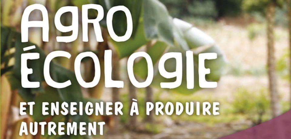 Agroécologie et enseigner à produire autrement